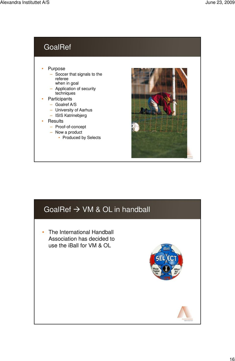 Results Proof-of-concept Now a product Produced by Selects Click GoalRef to edit VM Master & OL