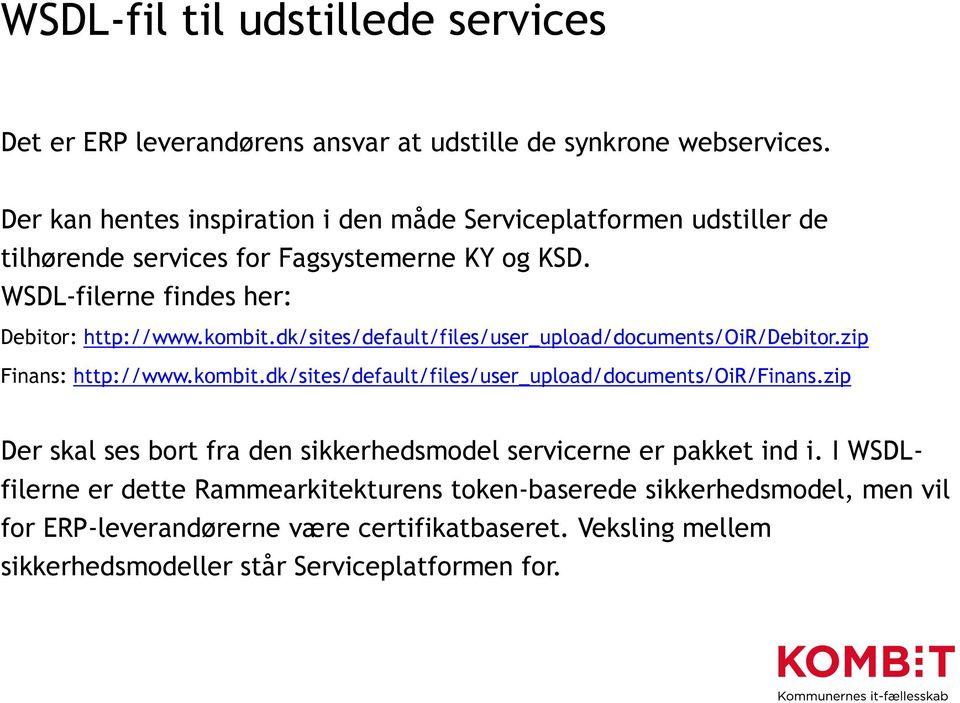 dk/sites/default/files/user_upload/documents/oir/debitor.zip Finans: http://www.kombit.dk/sites/default/files/user_upload/documents/oir/finans.