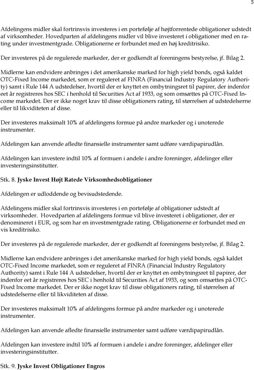 Midlerne kan endvidere anbringes i det amerikanske marked for high yield bonds, også kaldet OTC-Fixed Income markedet, som er reguleret af FINRA (Financial Industry Regulatory Authority) samt i Rule