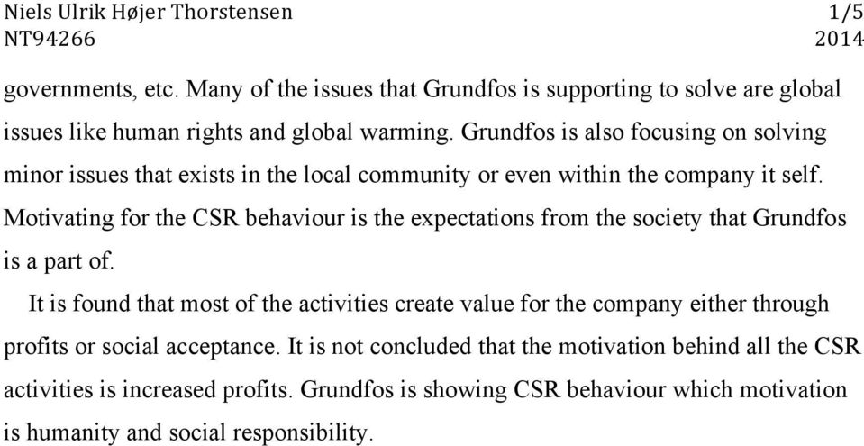 Motivating for the CSR behaviour is the expectations from the society that Grundfos is a part of.