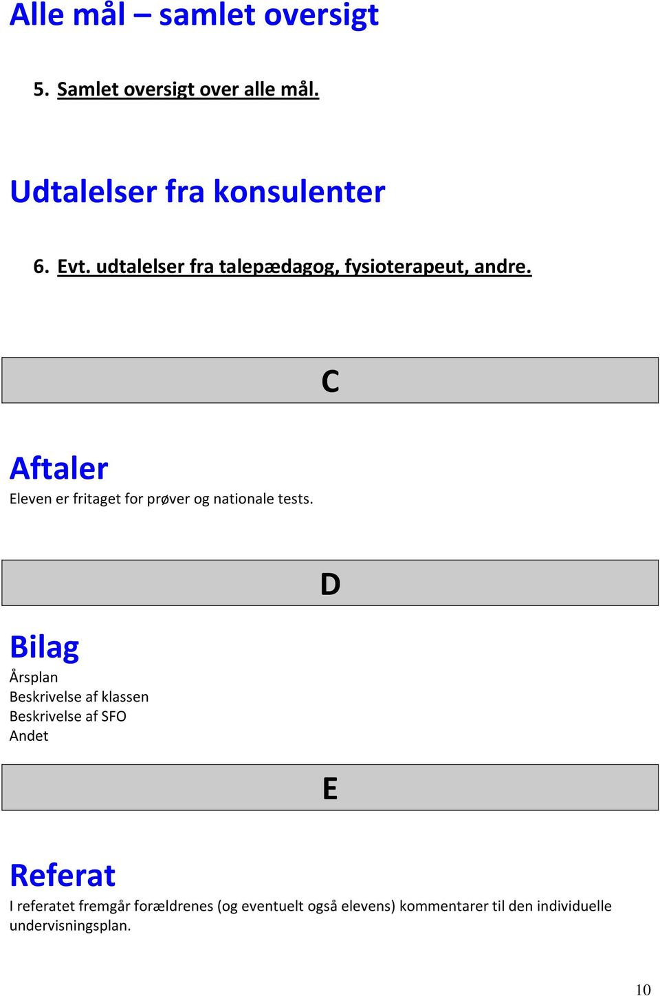 C Aftaler Eleven er fritaget for prøver og nationale tests.