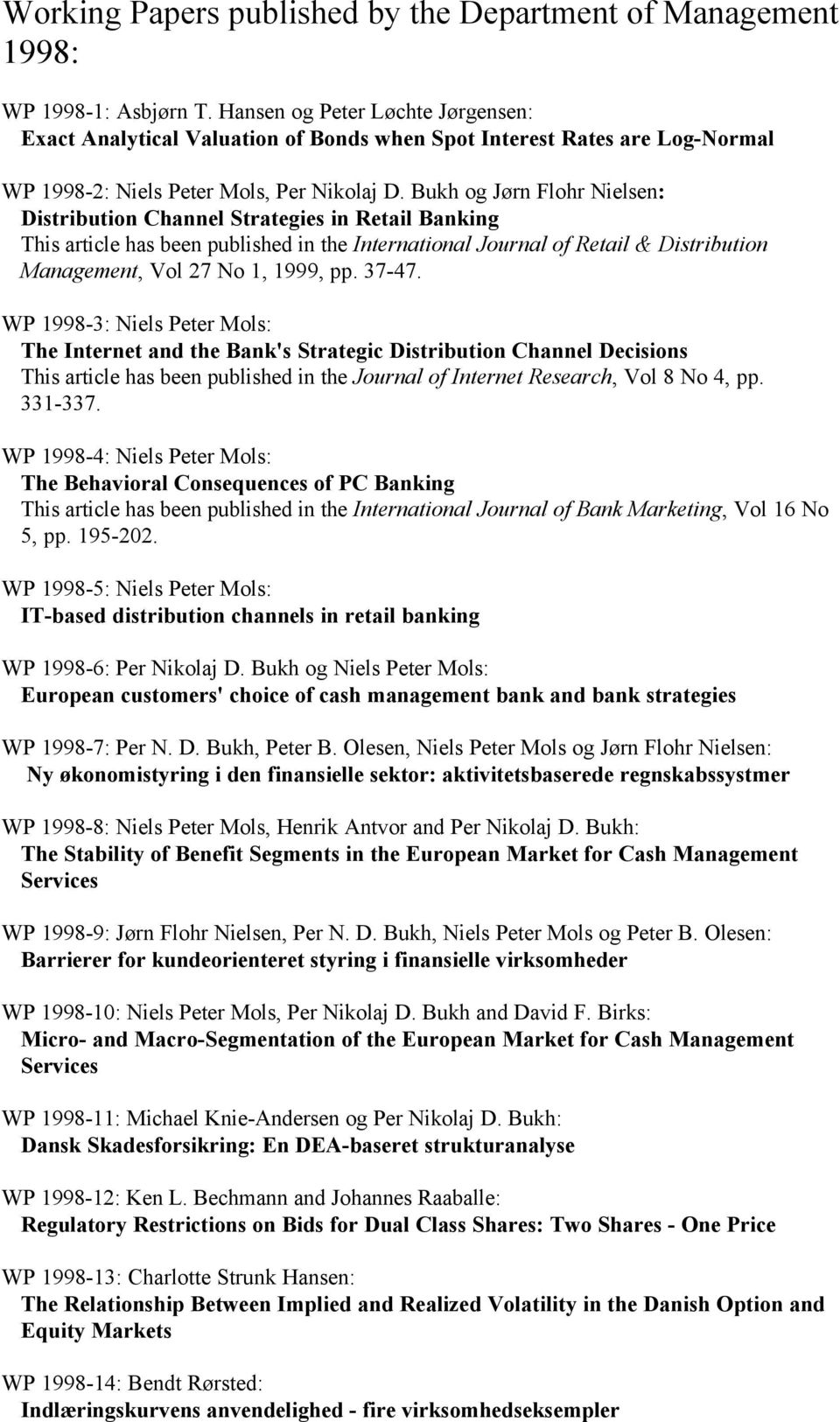 Bukh og Jørn Flohr Nielsen: Distribution Channel Strategies in Retail Banking This article has been published in the International Journal of Retail & Distribution Management, Vol 27 No 1, 1999, pp.