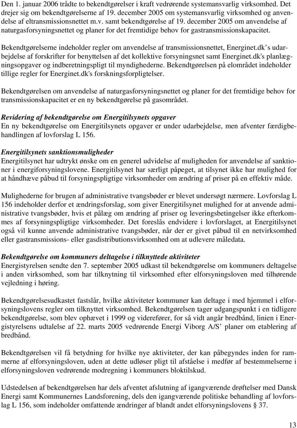 december 2005 om anvendelse af naturgasforsyningsnettet og planer for det fremtidige behov for gastransmissionskapacitet.