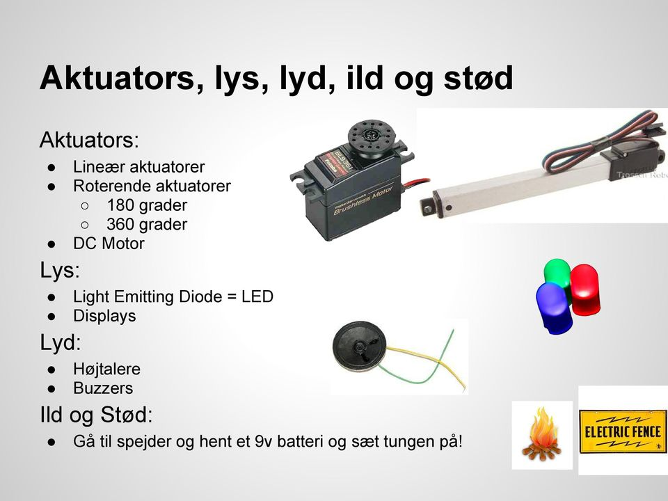 Light Emitting Diode = LED Displays Lyd: Højtalere Buzzers