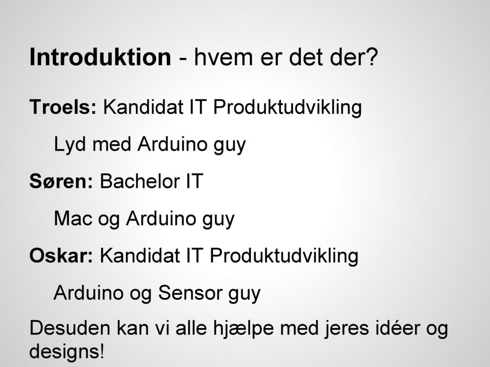 Søren: Bachelor IT Mac og Arduino guy Oskar: Kandidat IT