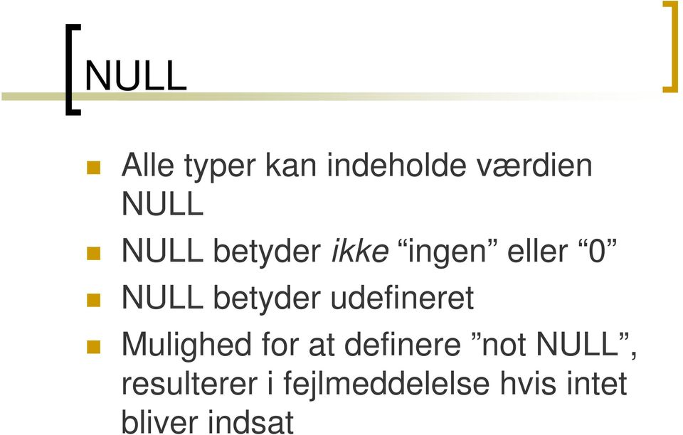 udefineret Mulighed for at definere not NULL,
