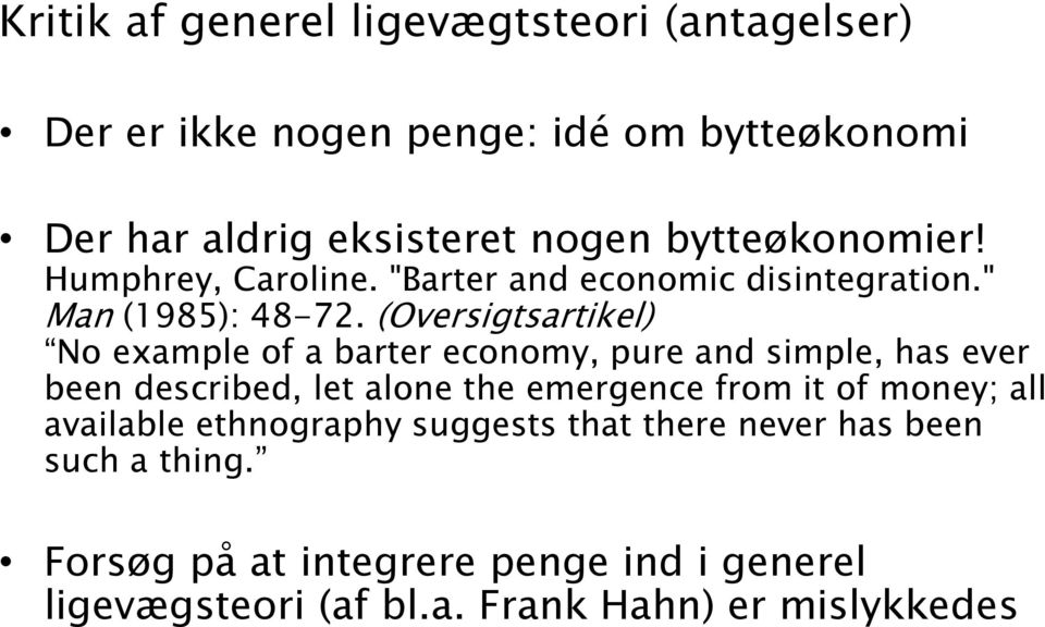 (Oversigtsartikel) No example of a barter economy, pure and simple, has ever been described, let alone the emergence from it of
