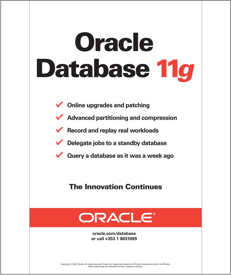 oracle.com/database or call +353 1 8031099 Copyright 2007, Oracle. All rights reserved.