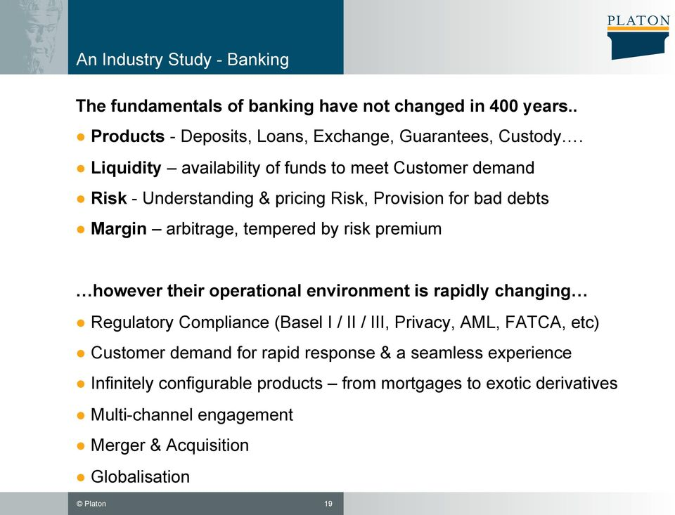 premium however their operational environment is rapidly changing Regulatory Compliance (Basel I / II / III, Privacy, AML, FATCA, etc) Customer demand for