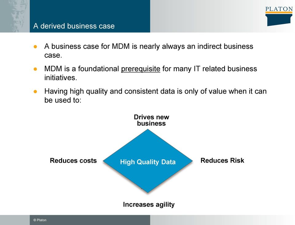 MDM is a foundational prerequisite for many IT related business initiatives.