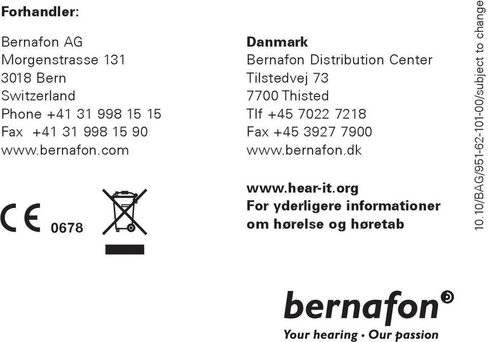 com 0678 Danmark Bernafon Distribution Center Tilstedvej 73 7700 Thisted Tlf +45 7022