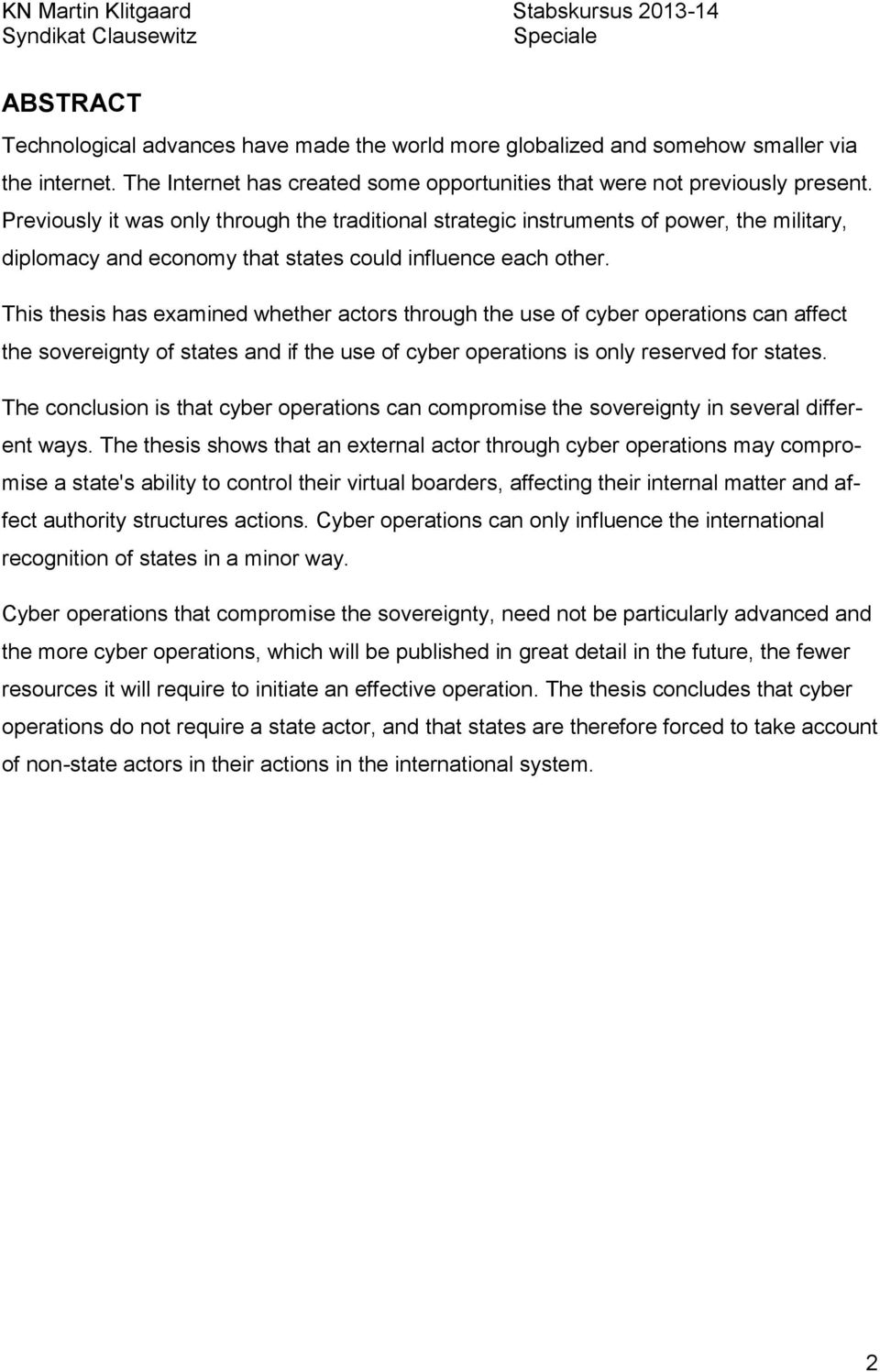 This thesis has examined whether actors through the use of cyber operations can affect the sovereignty of states and if the use of cyber operations is only reserved for states.