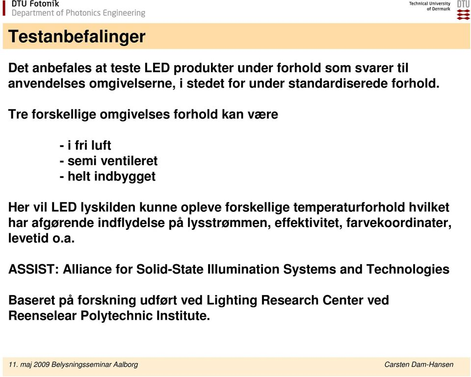 afgørende indflydelse på lysstrømmen, effektivitet, farvekoordinater, levetid o.a. ASSIST: Alliance for Solid-State Illumination Systems and Technologies Baseret på forskning udført ved Lighting Research Center ved Reenselear Polytechnic Institute.