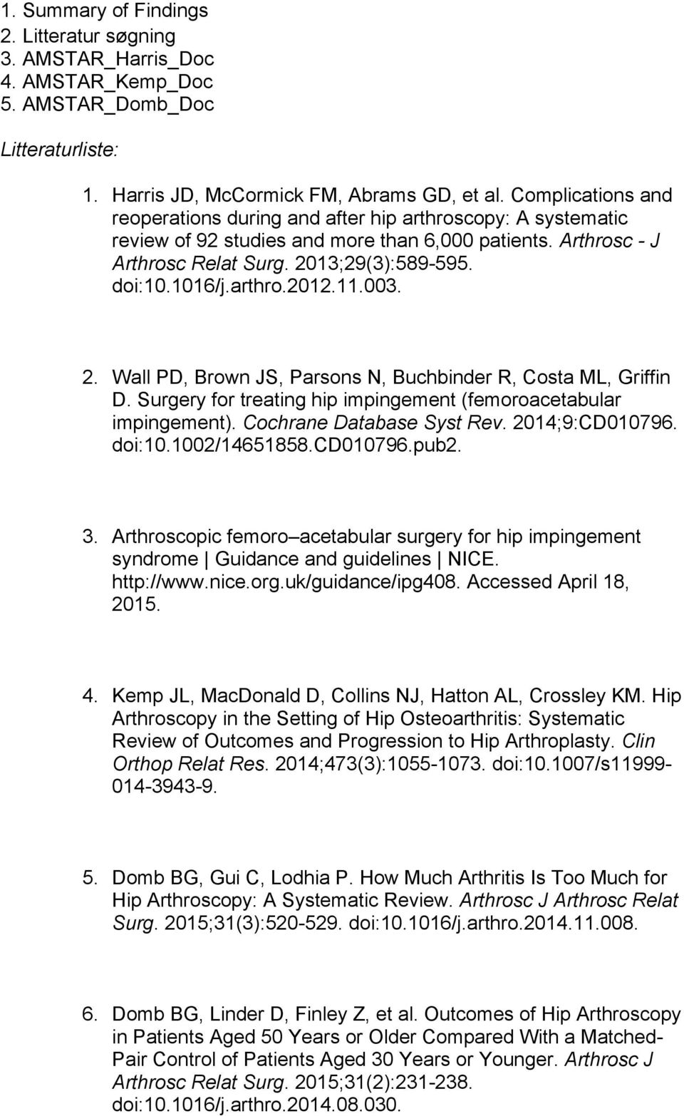 arthro.2012.11.003. 2. Wall PD, Brown JS, Parsons N, Buchbinder R, Costa ML, Griffin D. Surgery for treating hip impingement (femoroacetabular impingement). Cochrane Database Syst Rev.