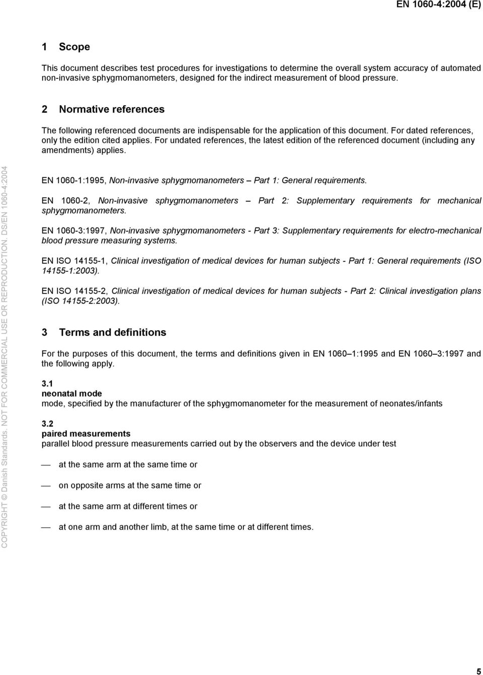 For undated references, the latest edition of the referenced document (including any amendments) applies. EN 1060-1:1995, Non-invasive sphygmomanometers Part 1: General requirements.
