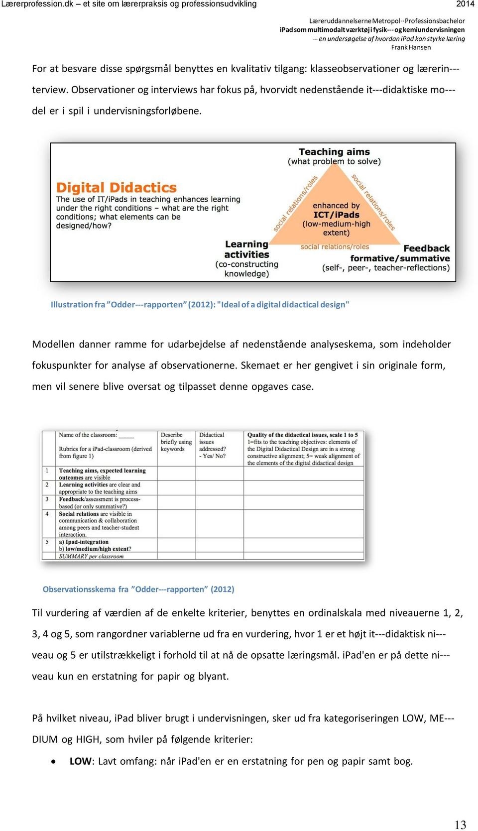 "Illustration fra Odder- rapporten (2012): ""Ideal of a digital didactical design"" Modellen danner ramme for udarbejdelse af nedenstående analyseskema, som indeholder fokuspunkter for analyse af"