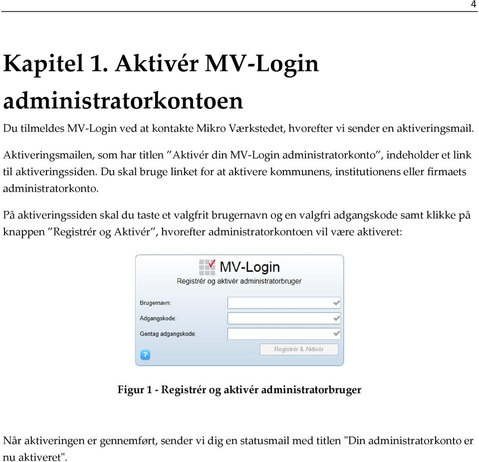 Du skal bruge linket for at aktivere kommunens, institutionens eller firmaets administratorkonto.