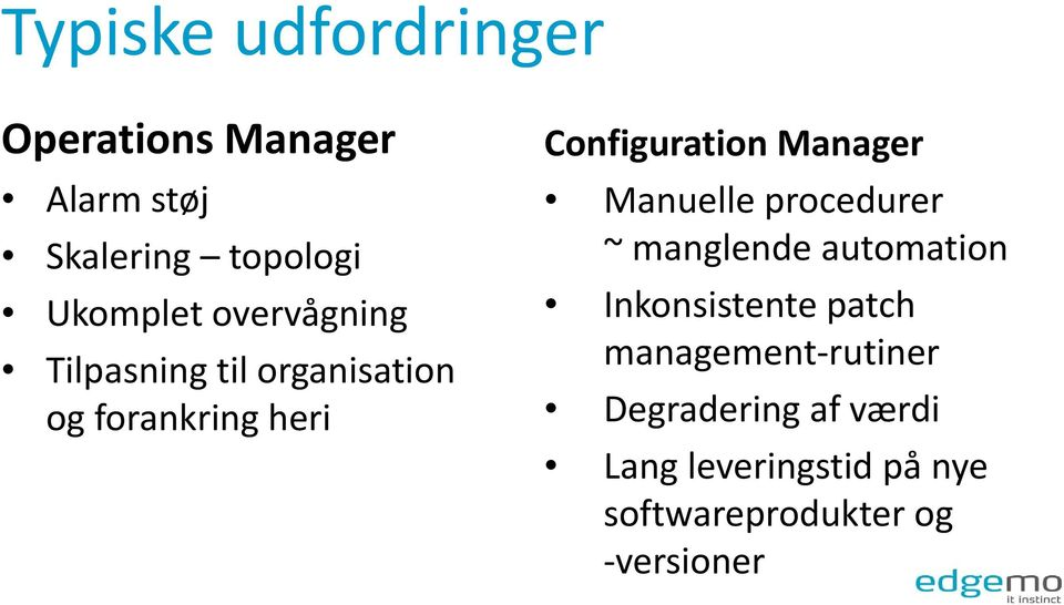 Manager Manuelle procedurer ~ manglende automation Inkonsistente patch