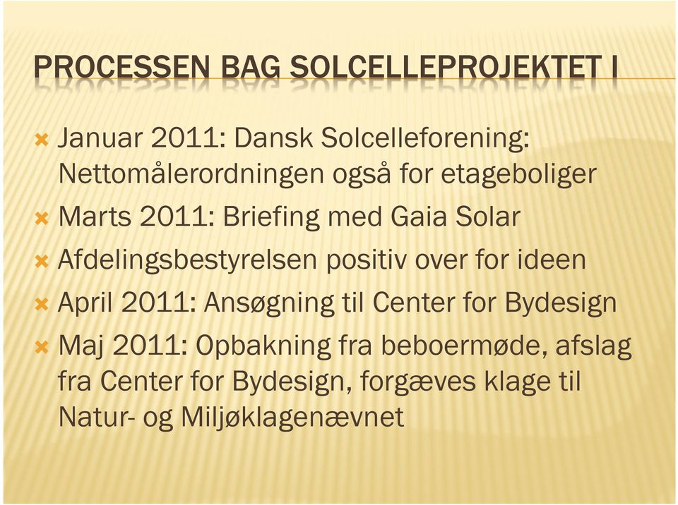 Afdelingsbestyrelsen positiv over for ideen April 2011: Ansøgning til Center for