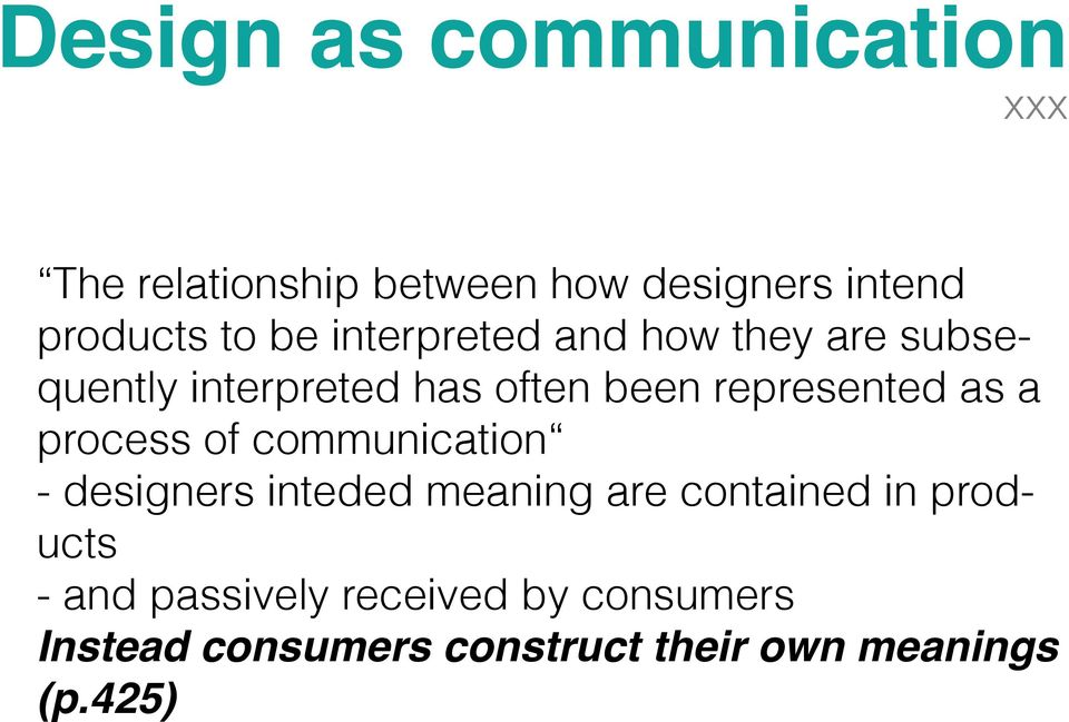 a process of communication - designers inteded meaning are contained in products - and