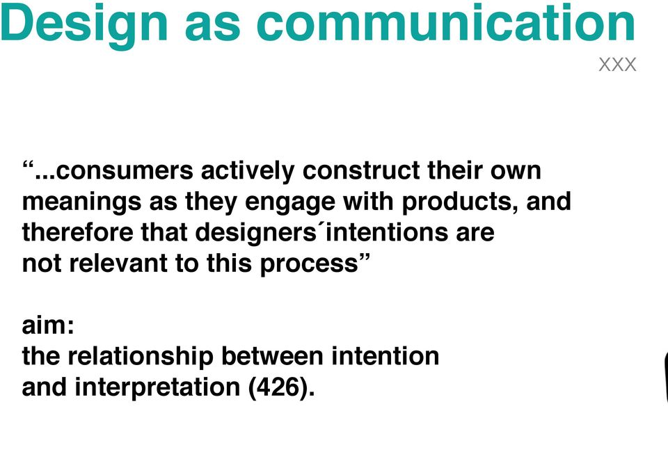engage with products, and therefore that designers intentions