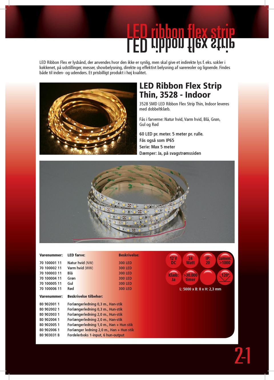 LED Ribbon Flex Strip Thin, 3528 - Indoor 3528 SMD LED Ribbon Flex Strip Thin, Indoor leveres med Fås i farverne: Natur hvid, Varm hvid, Blå, Grøn, Gul og Rød 60 LED pr. meter. 5 meter pr. rulle.