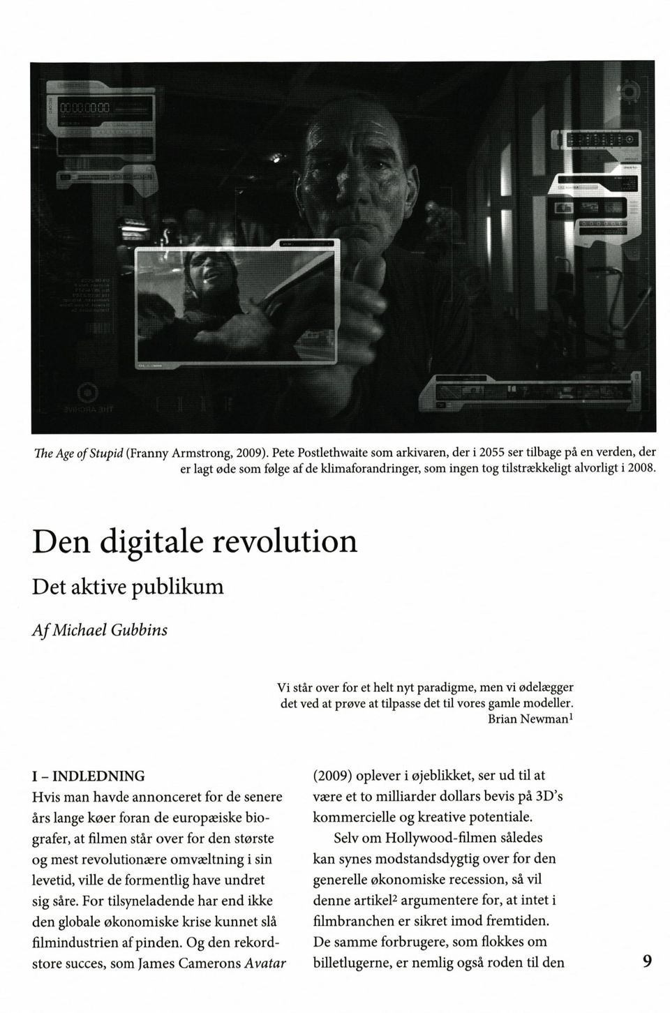 Den digitale revolution Det aktive publikum A f Michael Gubbins Vi står over for et helt nyt paradigme, men vi ødelægger det ved at prøve at tilpasse det til vores gamle modeller.