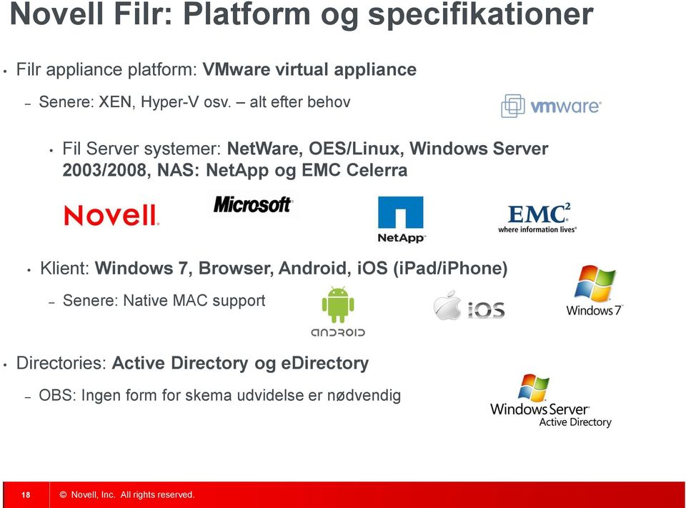 alt efter behov Fil Server systemer: NetWare, OES/Linux, Windows Server 2003/2008, NAS: NetApp og
