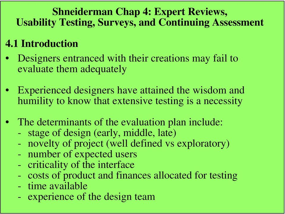 humility to know that extensive testing is a necessity The determinants of the evaluation plan include: - stage of design (early, middle, late) -