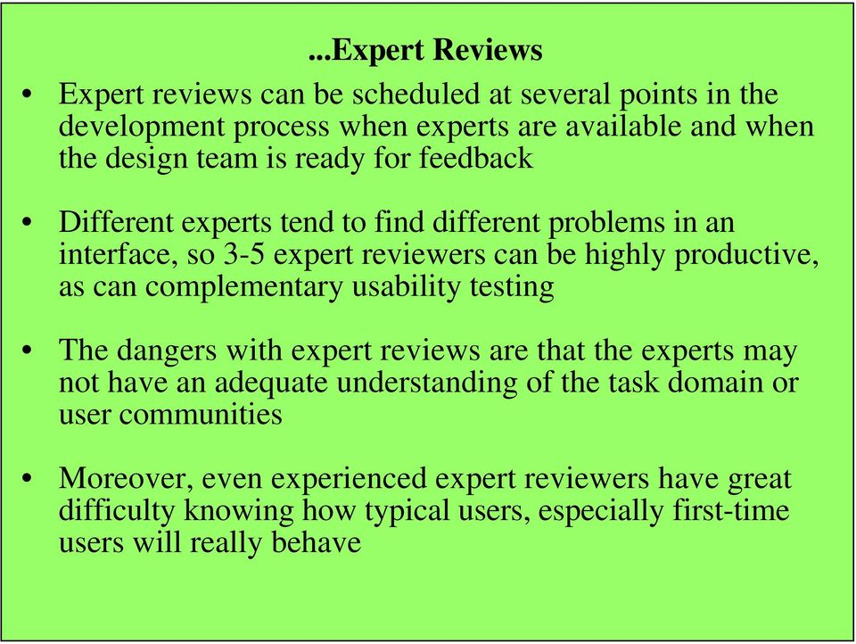 complementary usability testing The dangers with expert reviews are that the experts may not have an adequate understanding of the task domain or