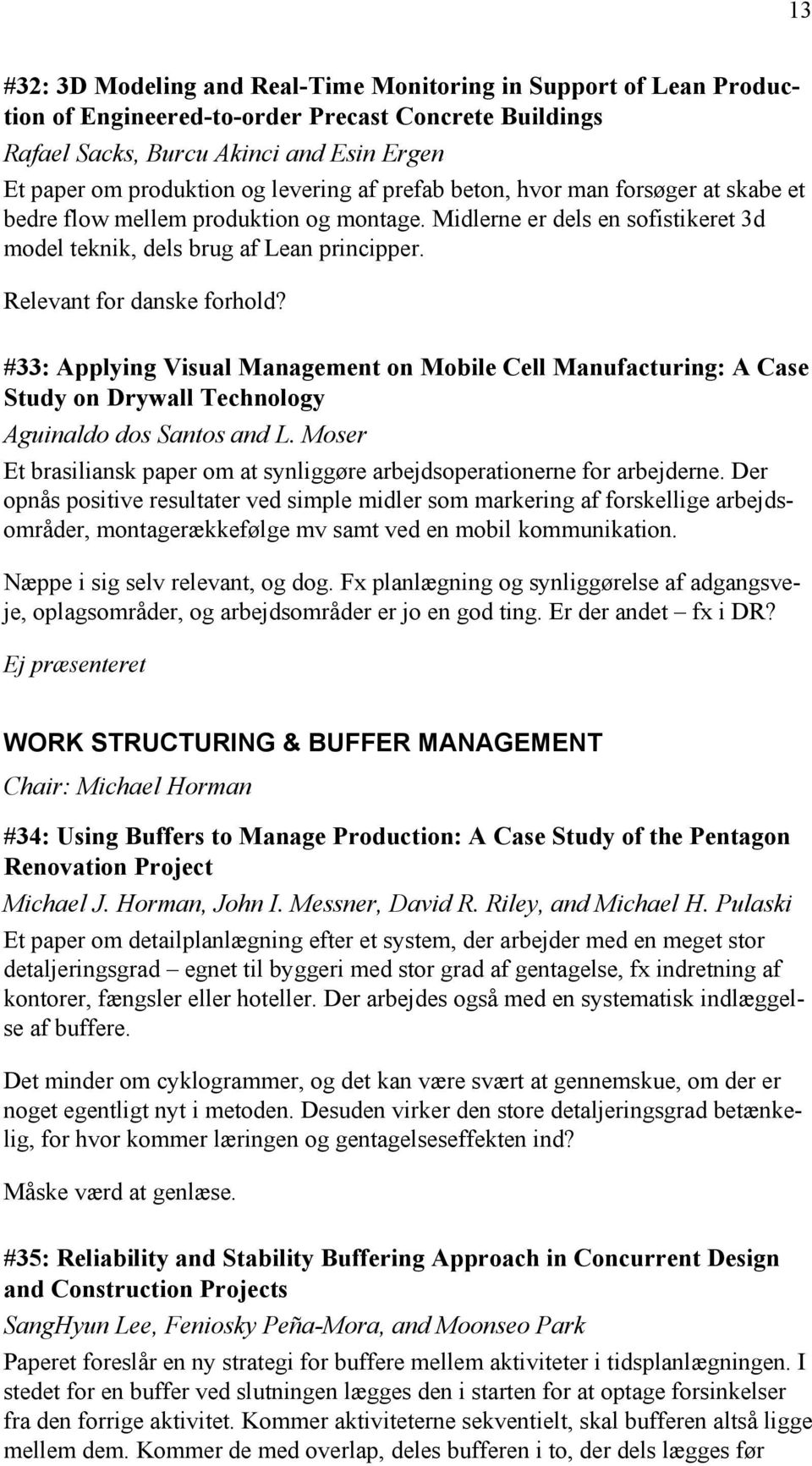 Relevant for danske forhold? #33: Applying Visual Management on Mobile Cell Manufacturing: A Case Study on Drywall Technology Aguinaldo dos Santos and L.