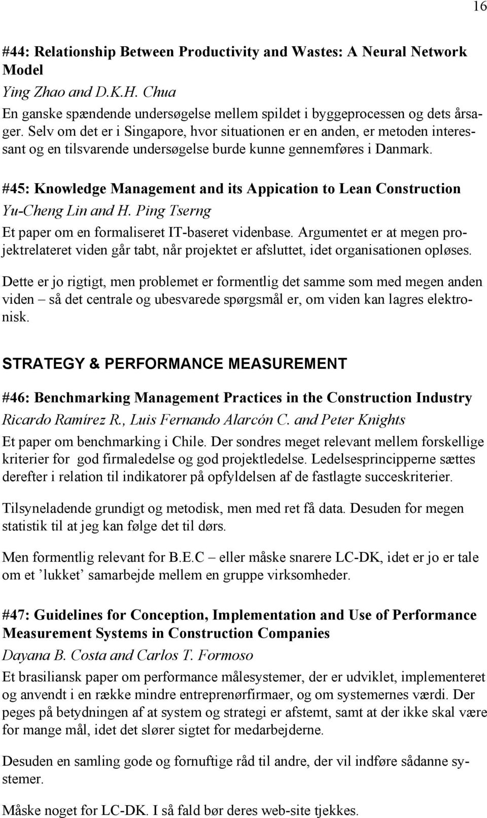 #45: Knowledge Management and its Appication to Lean Construction Yu-Cheng Lin and H. Ping Tserng Et paper om en formaliseret IT-baseret videnbase.