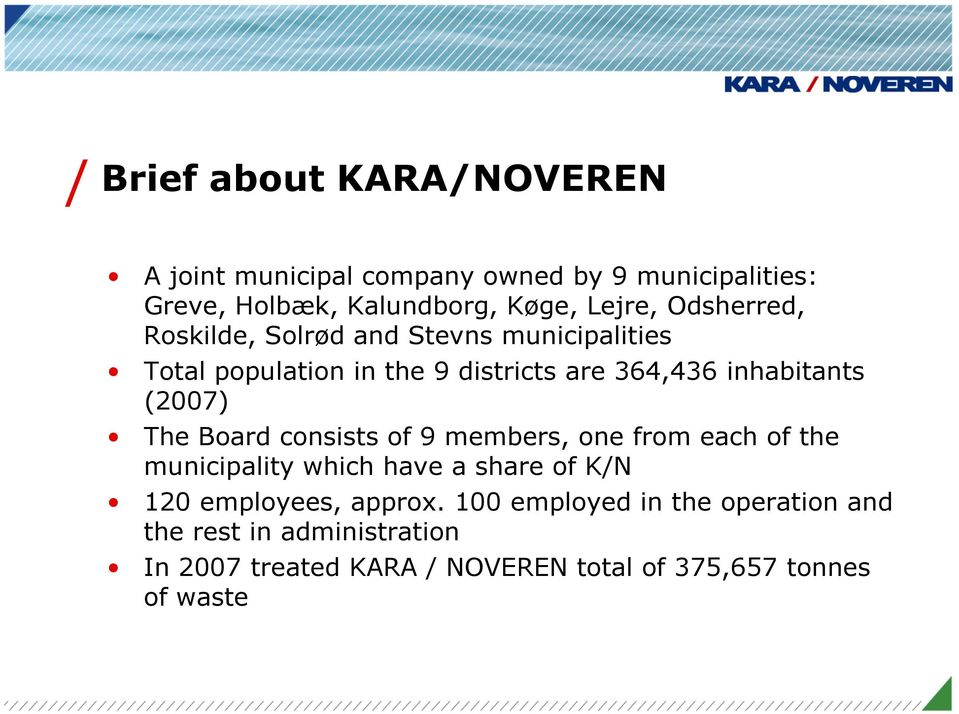 The Board consists of 9 members, one from each of the municipality which have a share of K/N 120 employees, approx.