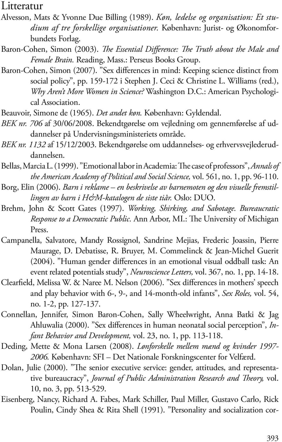 Sex differences in mind: Keeping science distinct from social policy, pp. 159-172 i Stephen J. Ceci & Christine L. Williams (red.), Why Aren t More Women in Science? Washington D.C.: American Psychological Association.