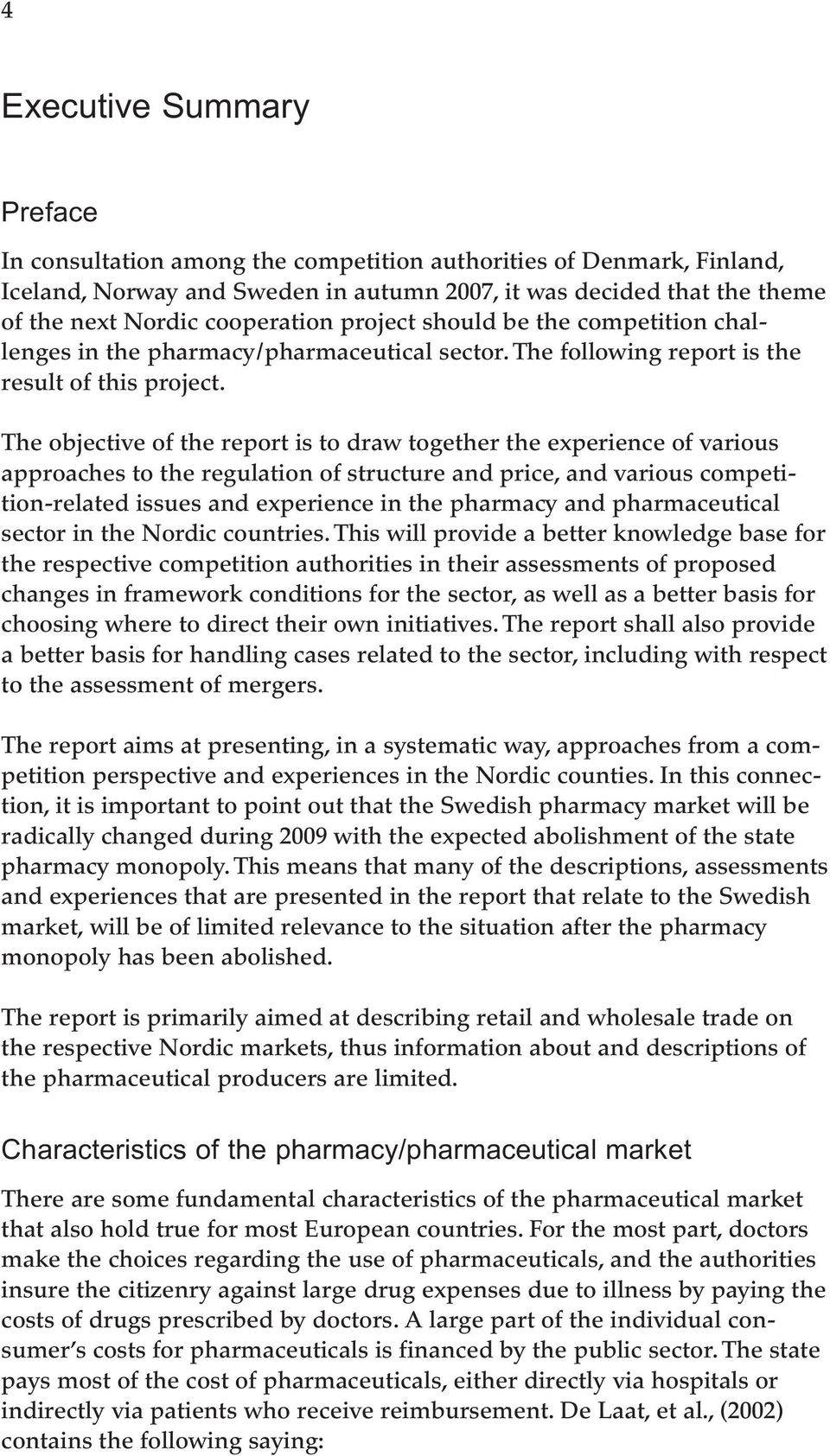 The objective of the report is to draw together the experience of various approaches to the regulation of structure and price, and various competition-related issues and experience in the pharmacy