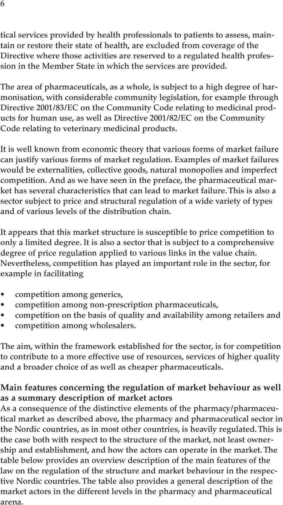 The area of pharmaceuticals, as a whole, is subject to a high degree of harmonisation, with considerable community legislation, for example through Directive 2001/83/EC on the Community Code relating