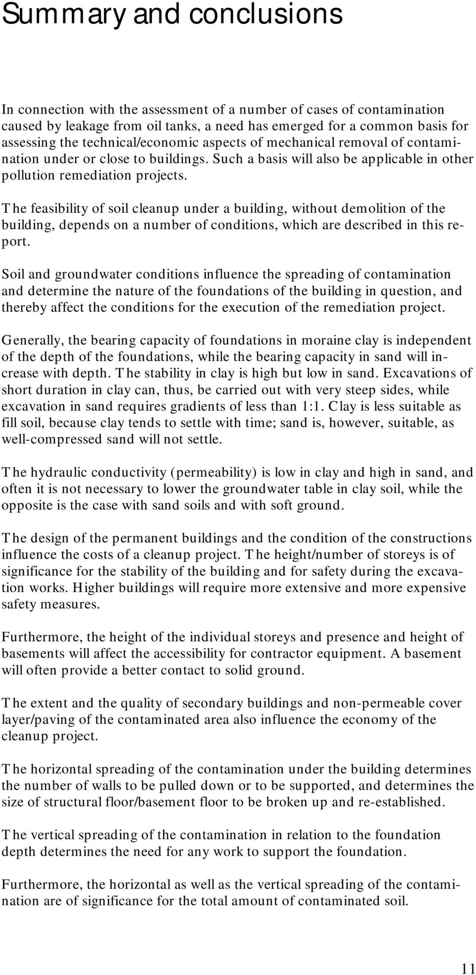 The feasibility of soil cleanup under a building, without demolition of the building, depends on a number of conditions, which are described in this report.