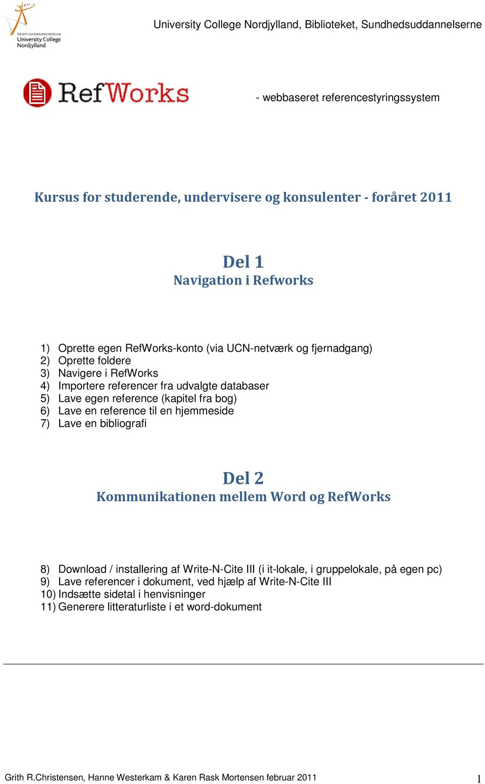 Lave en bibliografi Del 2 Kommunikationen mellem Word og RefWorks 8) Download / installering af Write-N-Cite III (i it-lokale, i gruppelokale, på egen pc) 9) Lave referencer i