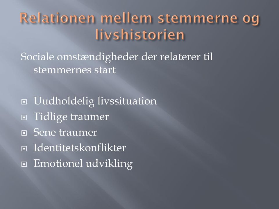 livssituation Tidlige traumer Sene