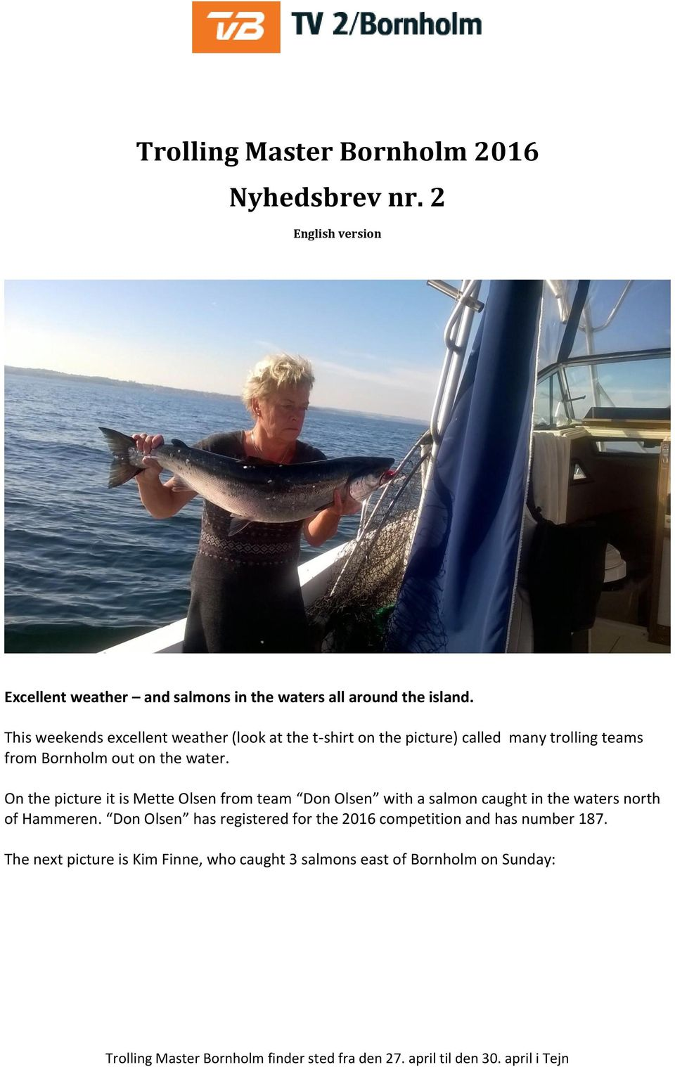 On the picture it is Mette Olsen from team Don Olsen with a salmon caught in the waters north of Hammeren.