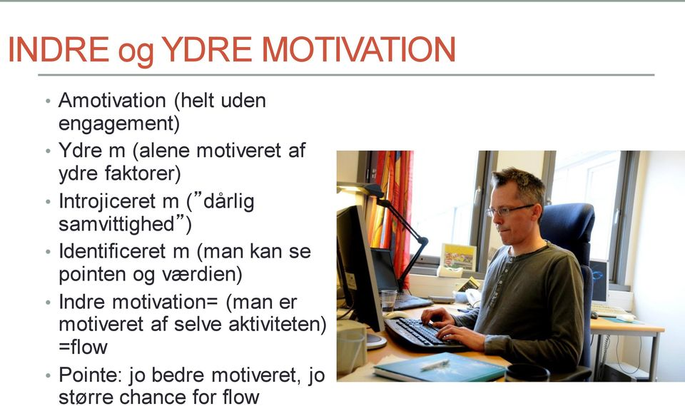Identificeret m (man kan se pointen og værdien) Indre motivation= (man er