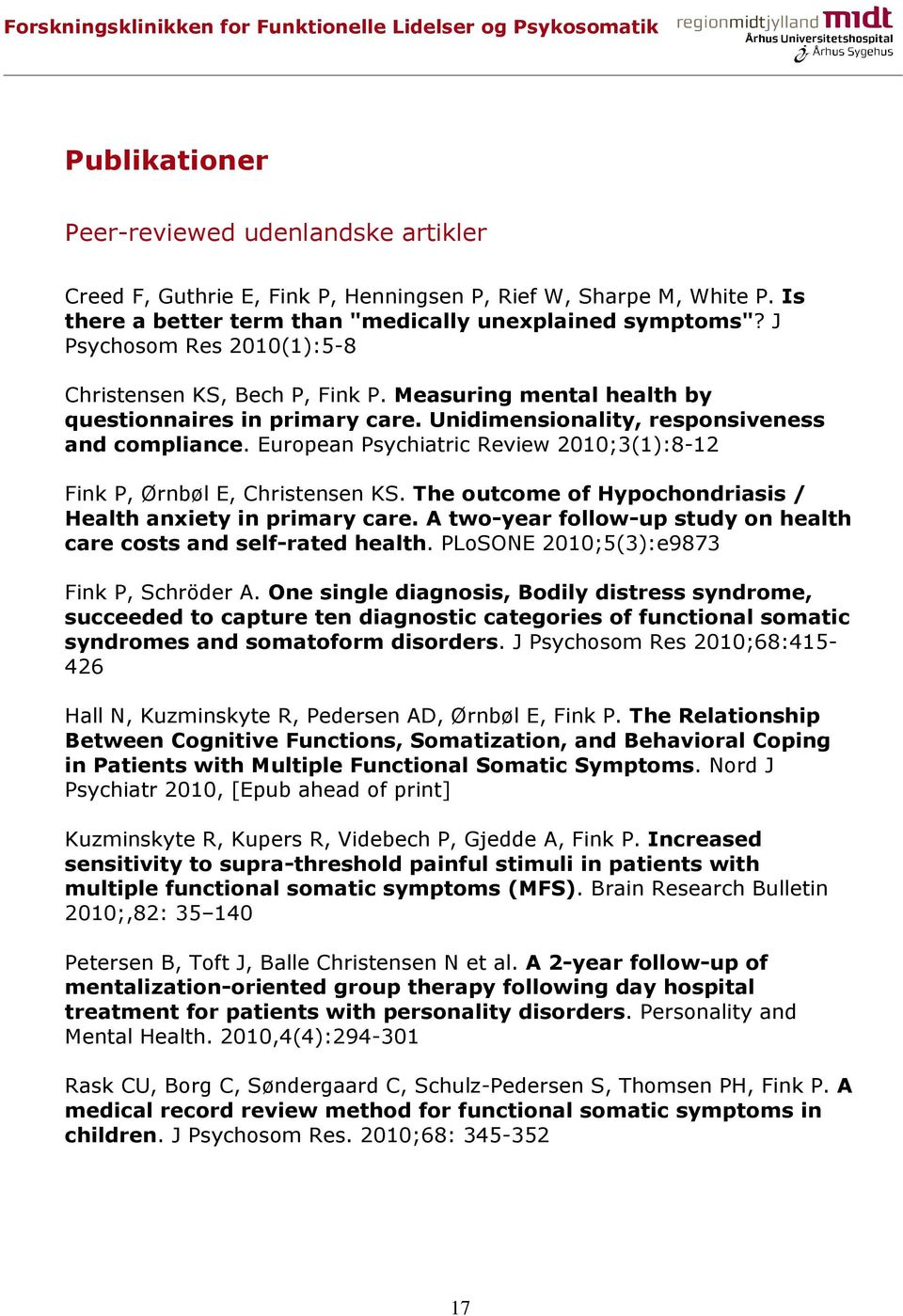 Unidimensinality, respnsiveness and cmpliance. Eurpean Psychiatric Review 2010;3(1):8-12 Fink P, Ørnbøl E, Christensen KS. The utcme f Hypchndriasis / Health anxiety in primary care.