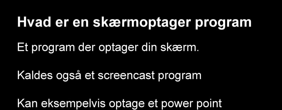 Kaldes også et screencast program