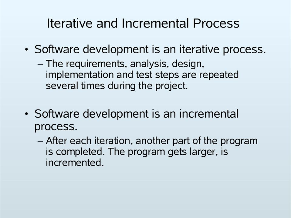 times during the project. Software development is an incremental process.