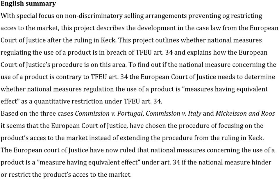 34 and explains how the European Court of Justice s procedure is on this area. To find out if the national measure concerning the use of a product is contrary to TFEU art.
