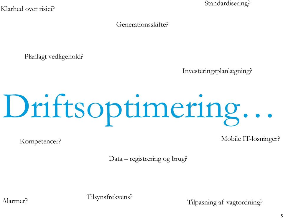 Driftsoptimering Kompetencer? Mobile IT-løsninger?