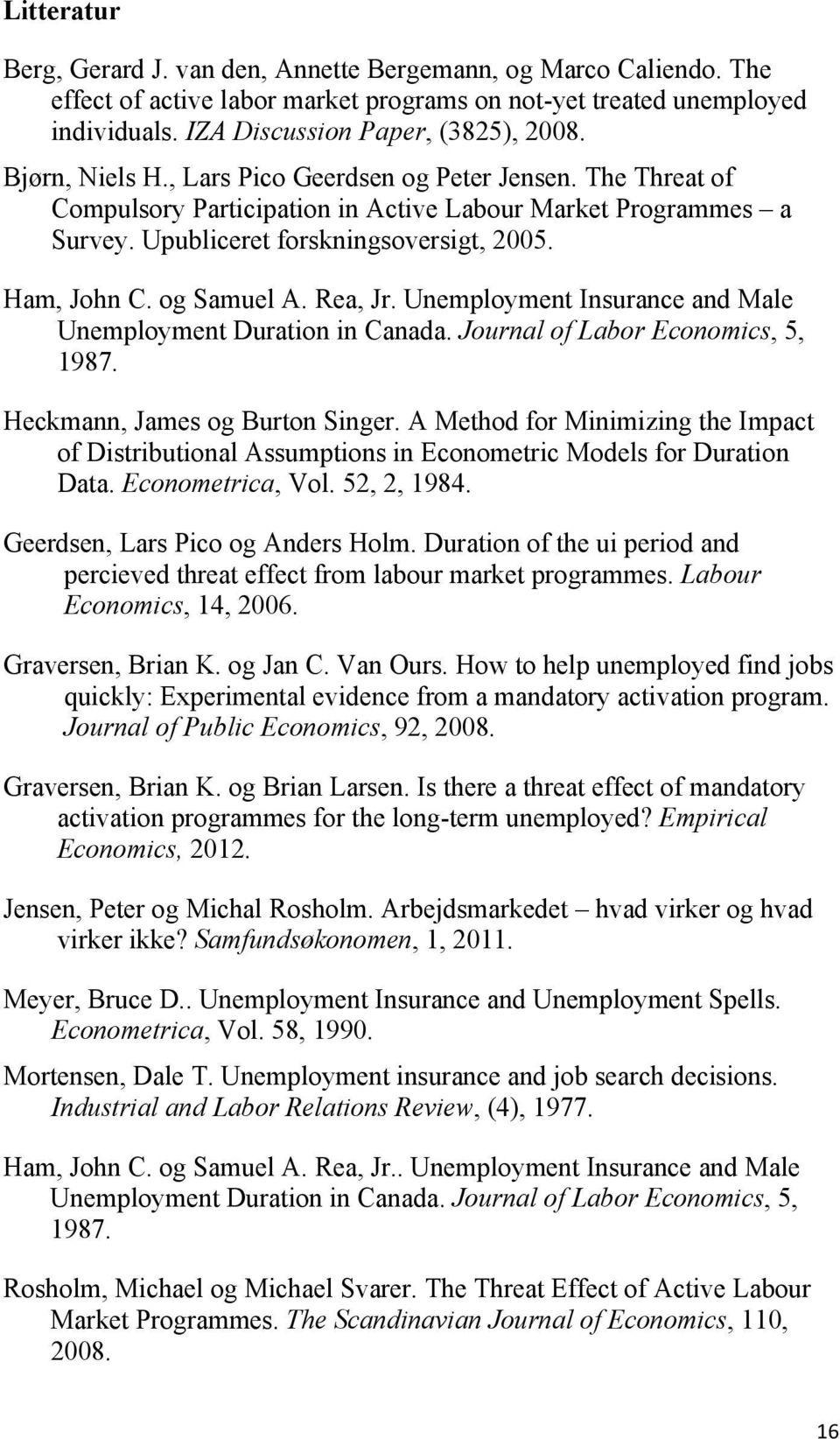 Rea, Jr. Unemployment Insurance and Male Unemployment Duration in Canada. Journal of Labor Economics, 5, 1987. Heckmann, James og Burton Singer.