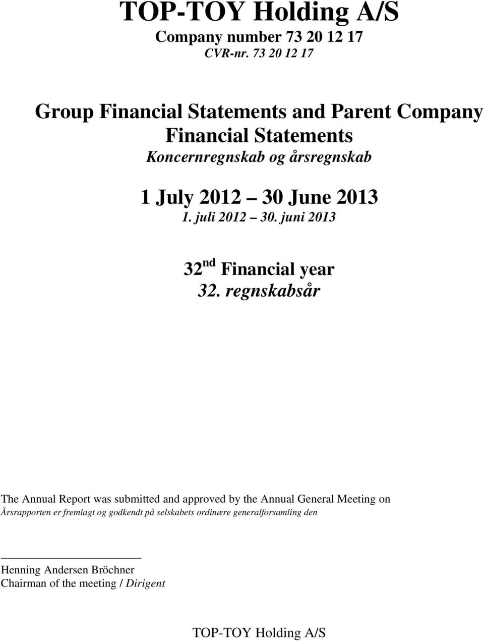 July 2012 30 June 2013 1. juli 2012 30. juni 2013 32 nd Financial year 32.