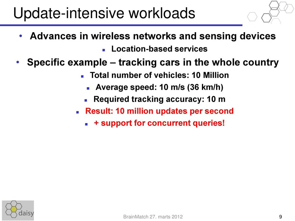 of vehicles: 10 Million Average speed: 10 m/s (36 km/h) Required tracking accuracy: 10 m