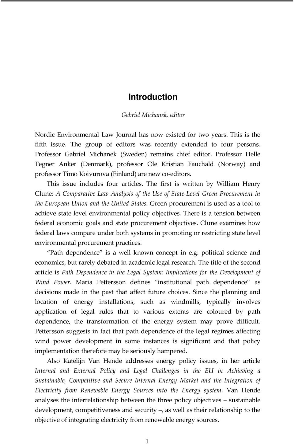 This issue includes four articles. The first is written by William Henry Clune: A Comparative Law Analysis of the Use of State Level Green Procurement in the European Union and the United States.